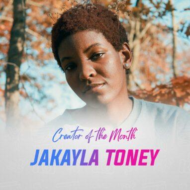 Jakayla Toney Creator of the Month